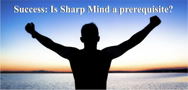 Success: Is Sharp Mind a prerequisite?